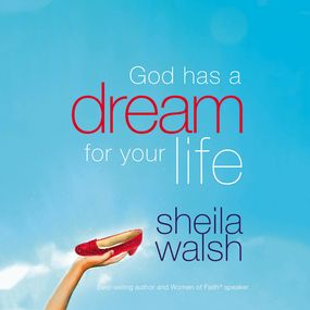 God Has a Dream For Your Life by Sheila Walsh...