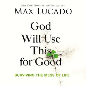 God Will Use This for Good by Max Lucado...