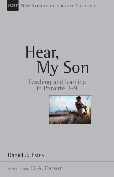 New Studies in Biblical Theology - Hear, My Son: Teaching  Learning in Proverbs 1-9 (NSBT)