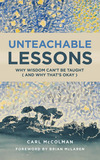 Unteachable Lessons: Why Wisdom Can't Be Taught (and Why That's Okay)
