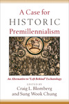 "A Case for Historic Premillennialism: An Alternative to ""Left Behind"" Eschatology"
