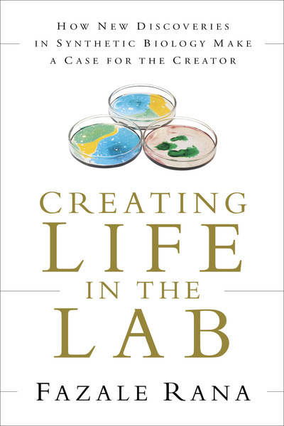 Creating Life in the Lab: How New Discoveries in Synthetic Biology Make a Case for the Creator