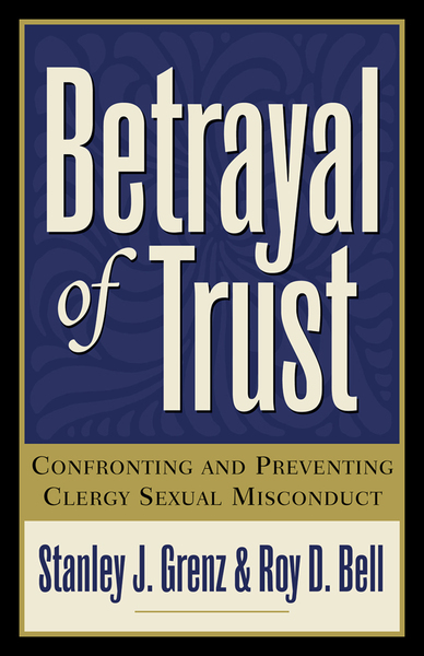 Betrayal of Trust: Confronting and Preventing Clergy Sexual Misconduct