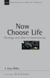 New Studies in Biblical Theology - Now Choose Life – Theology and ethics in Deuteronomy (NSBT)