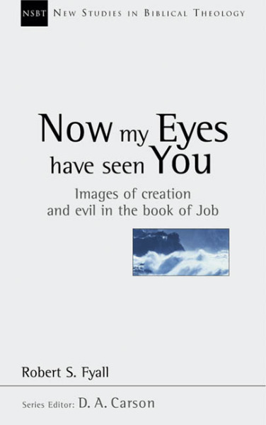 New Studies in Biblical Theology - Now My Eyes Have Seen You – Images of Creation and Evil in the book of Job (NSBT)