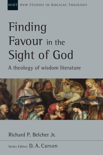 New Studies in Biblical Theology - Finding Favour in the Sight of God – A theology of wisdom literature (NSBT)