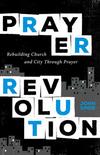 Prayer Revolution: Rebuilding Church and City Through Prayer