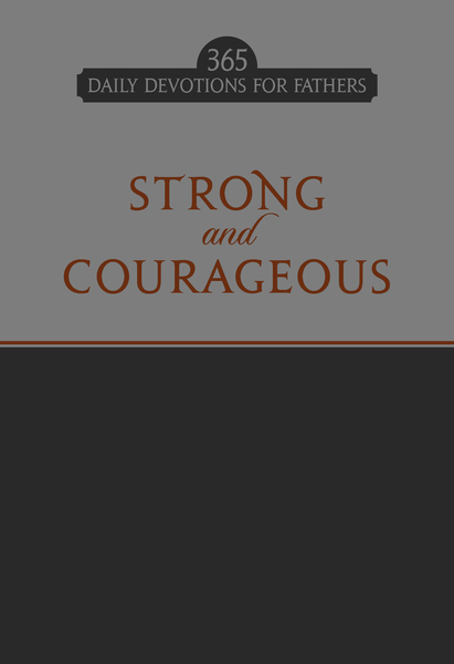 Strong and Courageous: 365 Daily Devotions for Fathers