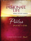 Psalms: Poetry on Fire Book One 12-week Study Guide: The Passionate Life Bible Study Series