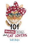 101 Amazing Things About Cat Lovers