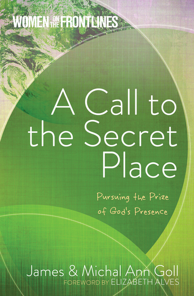 A Call to the Secret Place: Pursuing the Prize of God's Presence