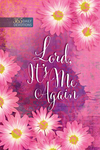 Lord It's Me Again: 365 Daily Devotions