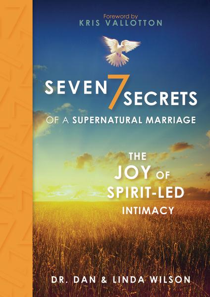 Seven Secrets of a Supernatural Marriage: The Joy of Spirit-led Intimacy
