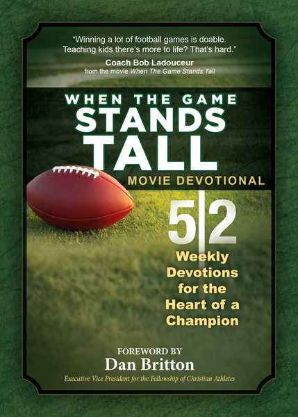 When the Game Stands Tall Movie Devotional: 52 Weekly Devotions for the Heart of a Champion