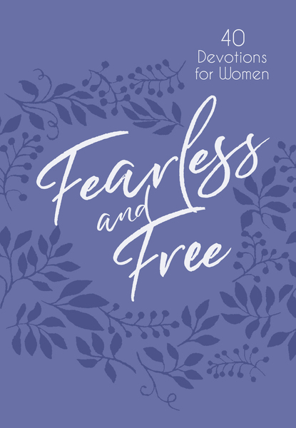 Fearless and Free: 40 Devotions for Women