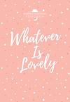 Whatever Is Lovely: Morning & Evening Devotional