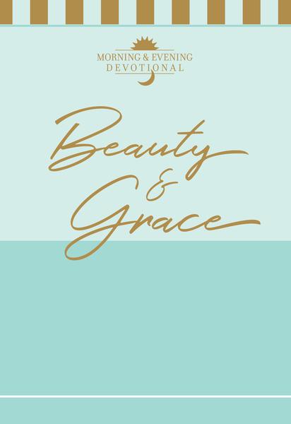 Beauty & Grace: Morning & Evening Devotional