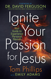 Ignite Your Passion for Jesus: Your Guide to Experience Personal Revival