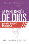 La prescripción de Dios para la salud interna: Sabiduría Bíblica confirmada por la ciencia
