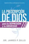 La prescripción de Dios para la depresión y la ansiedad / God's Rx for Depression and Anxiety: Sabiduría Bíblica confirmada por la ciencia