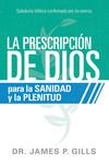 La prescripción de Dios para la sanidad y la plenitud: Sabiduría bíblica confirmada por la ciencia