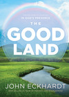 The Good Land: Grow and Flourish in God's Presence