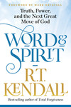 Word and Spirit: Truth, Power, and the Next Great Move of God