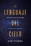 El lenguaje del cielo / The Language of Heaven: Preguntas cruciales sobre hablar en lenguas