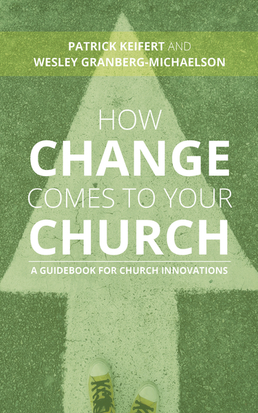 How Change Comes to Your Church: A Guidebook for Church Innovations