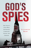 God's Spies: The Stasi's Cold War Espionage Campaign inside the Church