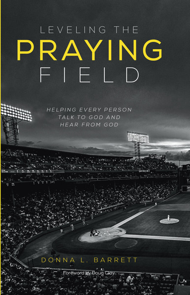 Leveling the Praying Field: Helping Every Person Talk to God and Hear from God