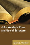 John Wesley's View and Use of Scripture