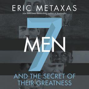 Seven Men by Eric Metaxas...