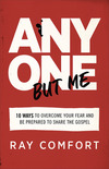 Anyone but Me : 10 Ways to Overcome Your Fear and Be Prepared to Share the Gospel