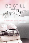 Be Still and Put Your PJs On: 52 Restful Devotions for Women