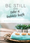 Be Still and Take a Bubble Bath: 52 Calming Devotions for Women