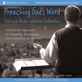 Preaching God's Word Text & Audio Lecture Collection by J. Daniel Hays, J. Scott Duvall and...