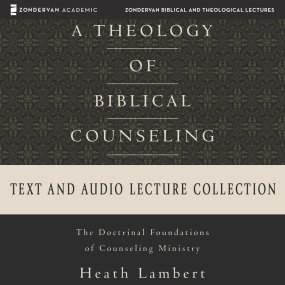 Theology of Biblical Counseling Text & Audio Lecture Collection