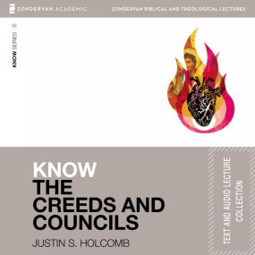 Know the Creeds and Councils Text & Audio Lecture Collection by Justin S. Holcomb...