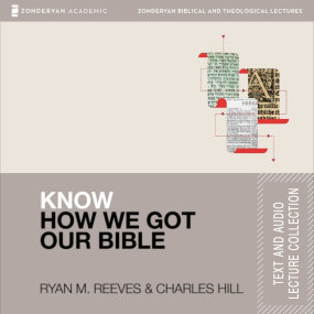 Know How We Got Our Bible Text & Audio Lecture Collection by Charles E. Hill and Ryan Matthew Re...