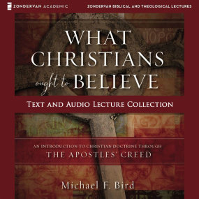 What Christians Ought to Believe Text & Audio Lecture Collection