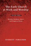 Early Church at Work and Worship - Volume 3