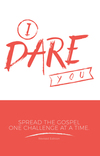 I Dare You: Spread the Gospel One Challenge at a Time