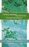 Overcoming Jealousy and Possessiveness