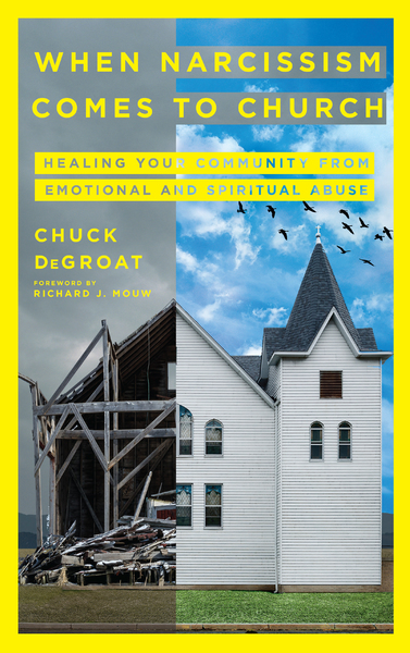 When Narcissism Comes to Church: Healing Your Community From Emotional and Spiritual Abuse
