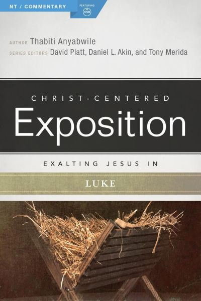 Exalting Jesus in Luke: Christ-Centered Exposition Commentary (CCEC)