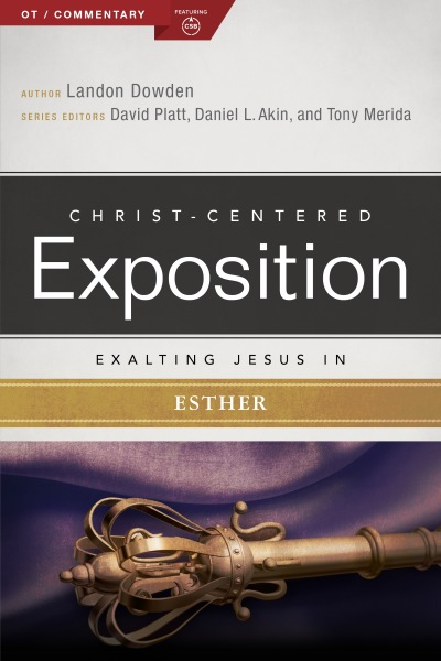 Exalting Jesus in Esther: Christ-Centered Exposition Commentary (CCEC)