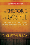 The Rhetoric of the Gospel, Second Edition: Theological Artistry in the Gospels and Acts