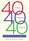 40 Days, 40 Prayers, 40 Words: Lenten Reflections for Everyday Life