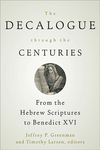 The Decalogue through the Centuries: From the Hebrew Scriptures to Benedict XVI